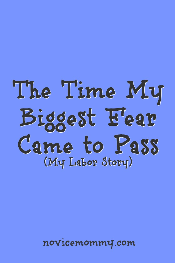 The Time My Biggest Fear Came to Pass - Click here to read my labor story and how I destroyed my fears!