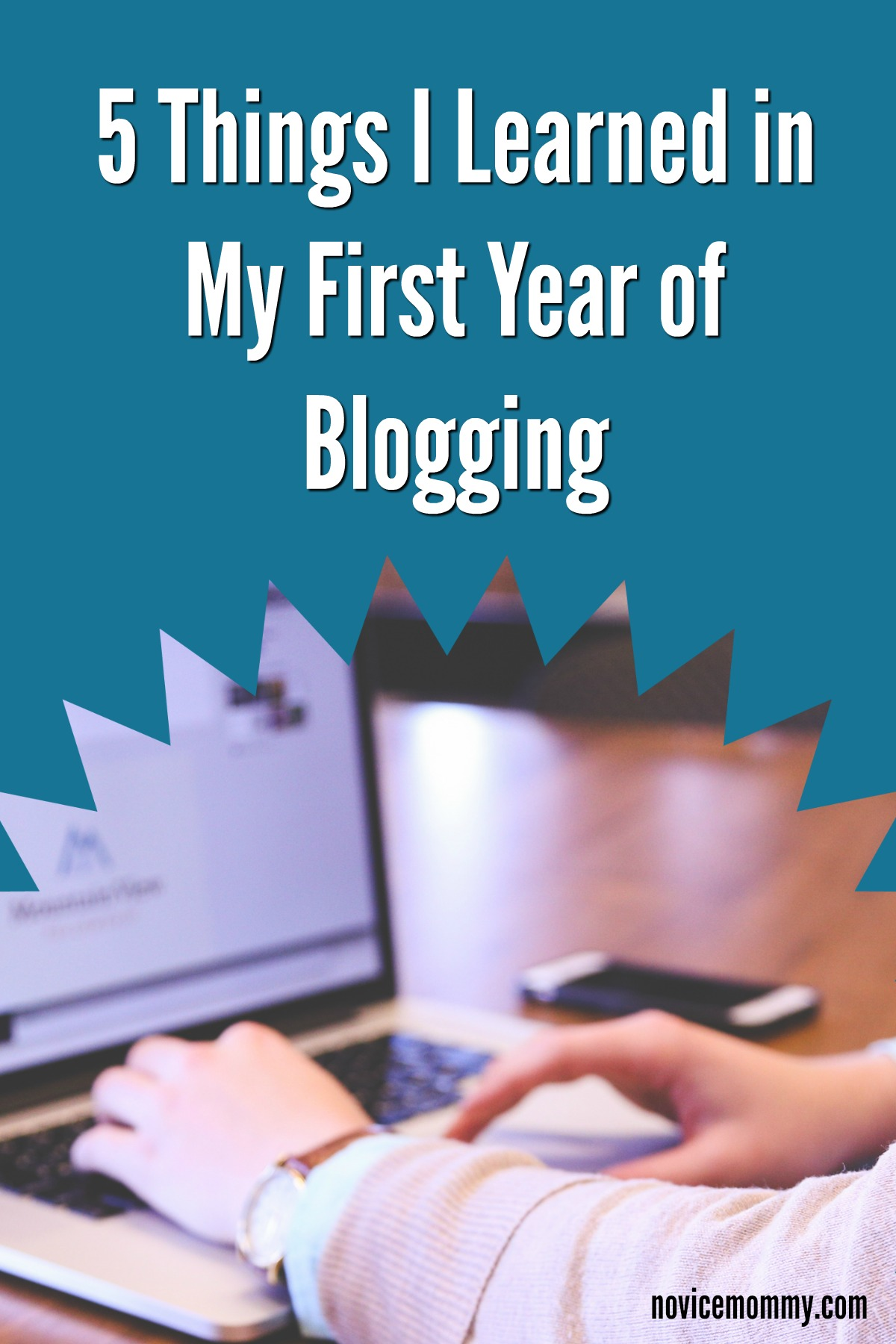 5 Things I Learned in My First Year of Blogging - Diary of a New Mommy - Mommy Blogger