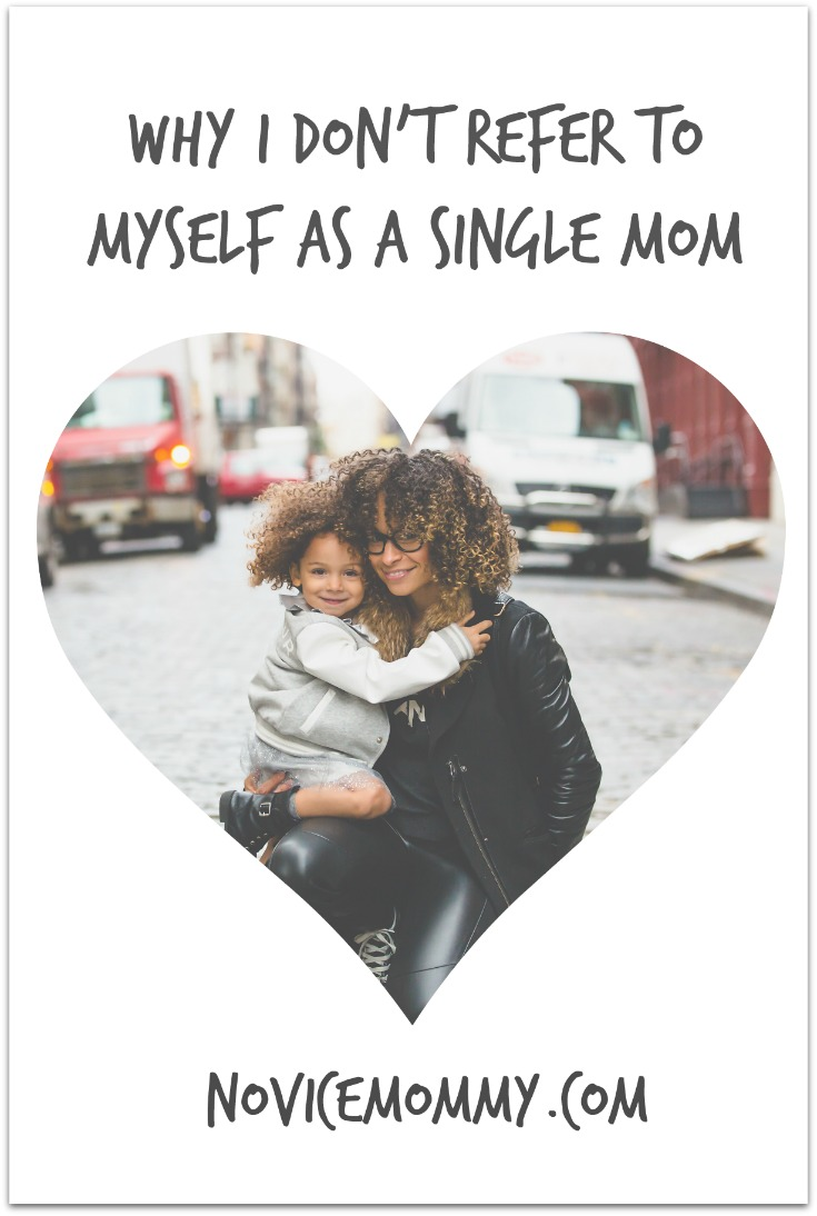 Why I Don't Refer to Myself As a Single Mom - Diary of a New Mommy