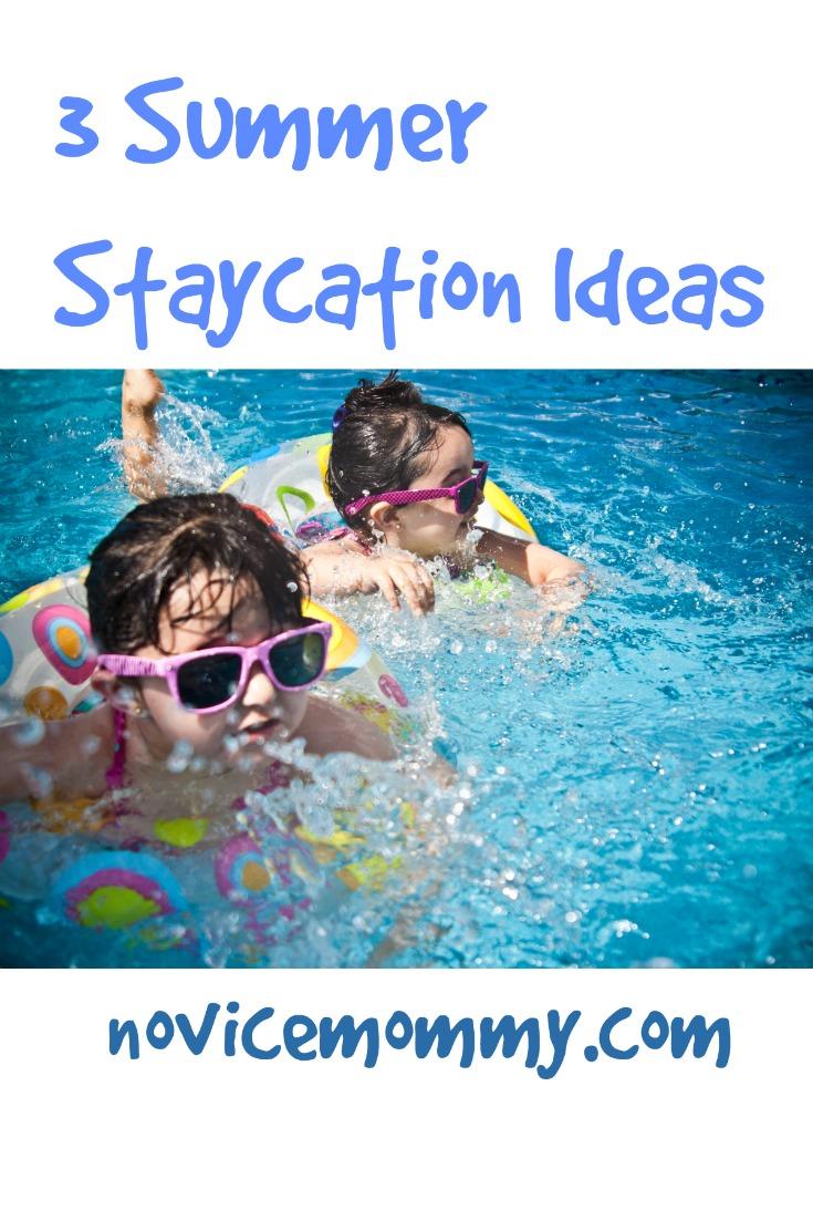 3 Summer Staycation Ideas