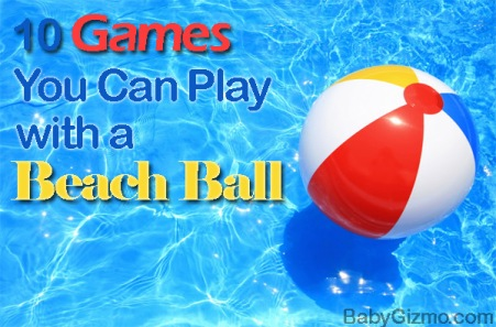 "Check out Baby Gizmo for ""10 Games You can Play with a Beach Ball""."